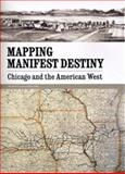 Mapping Manifest Destiny : Chicago and the American West, , 0911028811