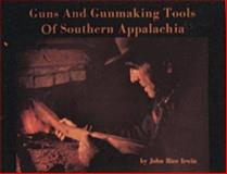 Guns and Gunmaking Tools of Southern Appalachia, John R. Irwin, 0916838811