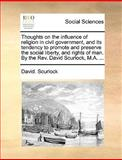 Thoughts on the Influence of Religion in Civil Government, and Its Tendency to Promote and Preserve the Social Liberty, and Rights of Man by the Rev, David Scurlock, 1170628818