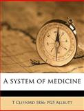 A System of Medicine, T. Clifford Allbutt, 1149858818