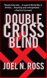 Double Cross Blind, Joel N. Ross, 1400078814