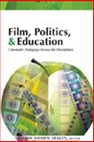 Film, Politics, and Education : Cinematic Pedagogy Across the Disciplines, Sealey, Kelvin Shawn, 0820478814
