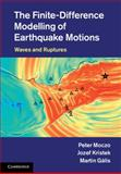 The Finite-Difference Modelling of Earthquake Motions : Waves and Ruptures, Moczo, Peter and Kristek, Jozef, 1107028817