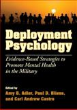 Deployment Psychology : Evidence-Based Strategies to Promote Mental Health in the Military, Adler, Amy B., 1433808811