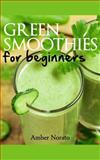 Green Smoothies for Beginners, Amber Norato, 149498881X