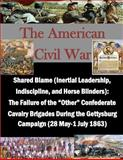 Shared Blame (Inertial Leadership, Indiscipline, and Horse Blinders): the Failure of the Other Confederate Cavalry Brigades During the Gettysburg Campaign ... May-1 July 1863), Usmc Command USMC Command and Staff College, 1500368814