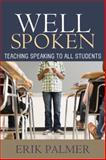 Well Spoken : Teaching Speaking to All Students, Palmer, Erik, 1571108815