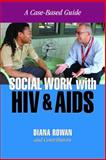 Social Work with HIV and AIDS : A Case-Based Guide, Rowan, Diana, 1933478810