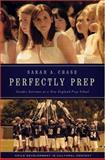 Perfectly Prep : Gender Extremes at a New England Prep School, Chase, Sarah A., 0195308816