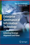 Enterprise Governance of Information Technology : Achieving Strategic Alignment and Value, Van Grembergen, Wim and De Haes, Steven, 0387848819