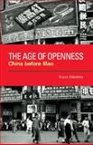 The Age of Openness : China before Mao, Dikötter, Frank, 0520258819