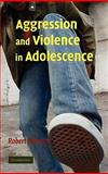 Aggression and Violence in Adolescence, Marcus, Robert, 0521868815