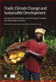 Trade, Climate Change and Sustainable Development : Key Issues for Small States, Least Developed Countries and Vulnerable Economies, , 0850928818