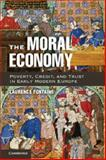 The Moral Economy : Poverty, Credit, and Trust in Early Modern Europe, Fontaine, Laurence, 1107018811