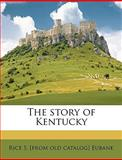 The Story of Kentucky, Rice S. Eubank, 1149838817