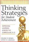Thinking Strategies for Student Achievement : Improving Learning Across the Curriculum, K-12, Graham, Joyce M. and Nessel, Denise D., 1412938813