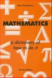 Mathematics - A Dictionary of How to Do It, Julie Gibbon, 1871098815