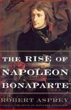 The Rise of Napoleon Bonaparte, Robert B. Asprey, 0465048811