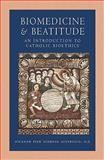 Biomedicine and Beatitude : An Introduction to Catholic Bioethics, Austriaco, Nicanor Pier Giorgio, 0813218810