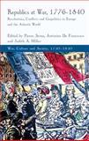Republics at War, 1776-1840 : Revolutions, Conflicts and Geopolitics in Europe and the Atlantic World, Serna, Pierre and De Francesco, Antonino, 1137328819