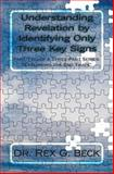 Understanding Revelation by Identifying Only Three Key Signs, Rex Beck, 146358881X