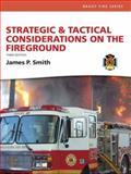 Strategic and Tactical Considerations on the Fireground, Smith, James P., 0132158817