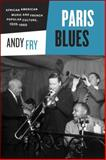 Paris Blues : African American Music and French Popular Culture, 1920-1960, Fry, Andy, 022613881X