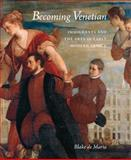 Becoming Venetian : Immigrants and the Arts in Early Modern Venice, De Maria, Blake, 030014881X