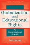 Globalization and Educational Rights : An Intercivilizational Analysis, Spring, Joel H., 0805838813