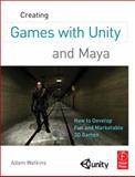 Creating Games with Unity and Maya : How to Develop Fun and Marketable 3D Games, Watkins, Adam, 0240818814