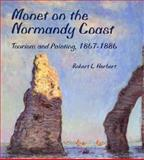 Monet on the Normandy Coast : Tourism and Painting, 1867-1886, Herbert, Robert L., 0300068816