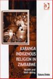 Karanga Indigenous Religion in Zimbabwe : Health and Wellbeing, Shoko, Tabona, 0754658813