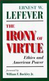 The Irony of Virtue, Ernest W. Lefever, 0813368812