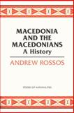 Macedonia and the Macedonians : A History, Rossos, Andrew, 0817948813