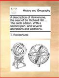 A Description of Hawkstone, the Seat of Sir Richard Hill the Sixth Edition with a Second Part, and Several Alterations and Additions, T. Rodenhurst, 1170598811