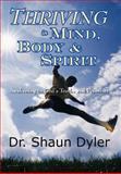 Thriving in Mind, Body, and Spirit, Shaun Dyler, 1432708813