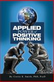 The Applied Power of Positive Thinking, Curtis E. Smith, 1462408818