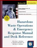 Hazardous Waste Operations and Emergency Response Manual and Desk Reference, Hackman, Christian L. and Hackman, E. Ellsworth, III, 0071378812