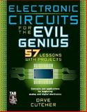 Electronic Circuits for the Evil Genius : 57 Lessons with Projects, Cutcher, Dave, 0071448810