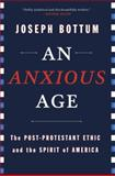 The Anxious Age, Joseph Bottum, 0385518811