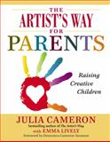 The Artist's Way for Parents, Julia Cameron and Emma Lively, 0399168818