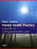 Mental Health Practice : A Guide to Compassionate Care, Watkins, Peter and Watkins, Peter N., 0750688815