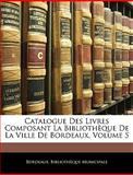 Catalogue des Livres Composant la Bibliothèque de la Ville de Bordeaux, Bibliot Bordeaux Bibliothque Municipale, 1145698816