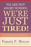 We Are Not Angry Women, We're Just Tired!, Pamela P. Mercer, 1462018815