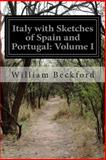 Italy with Sketches of Spain and Portugal: Volume I, William Beckford, 1500178810