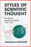 Styles of Scientific Thought : The German Genetics Community, 1900-1933, Harwood, Jonathan, 0226318826