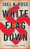 White Flag Down, Joel N. Ross, 1400078822