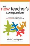 The New Teacher's Companion : Practical Wisdom for Succeeding in the Classroom, Cunningham, Gini, 1416608826