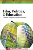Film, Politics, and Education : Cinematic Pedagogy Across the Disciplines, Sealey, Kelvin Shawn, 0820478822
