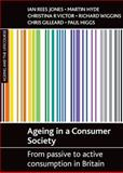 Ageing in a Consumer Society : From Passive to Active Consumption in Britain, Jones, Ian Rees and Gilleard, Chris, 1861348827